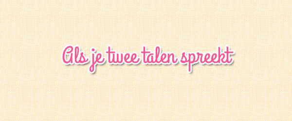Als je twee talen spreekt